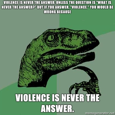 Violence Is Sometimes The Answer